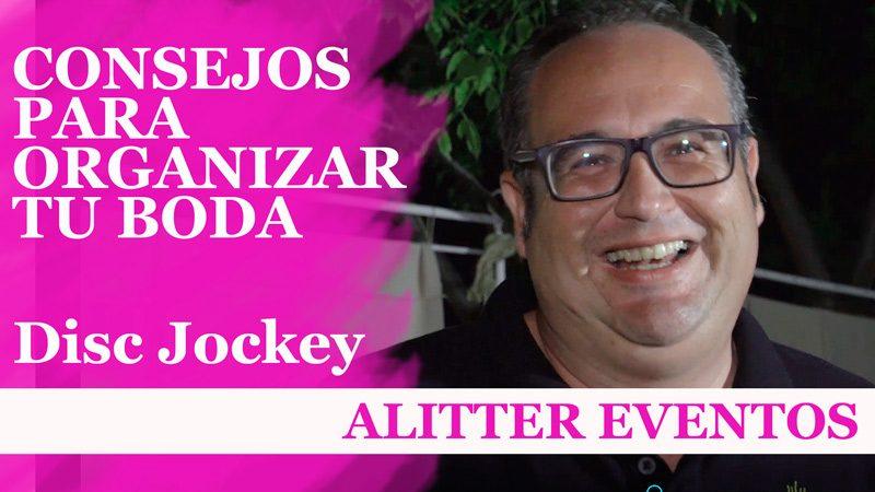Consejos de Boda – El Disc Jockey – por Alitter Eventos