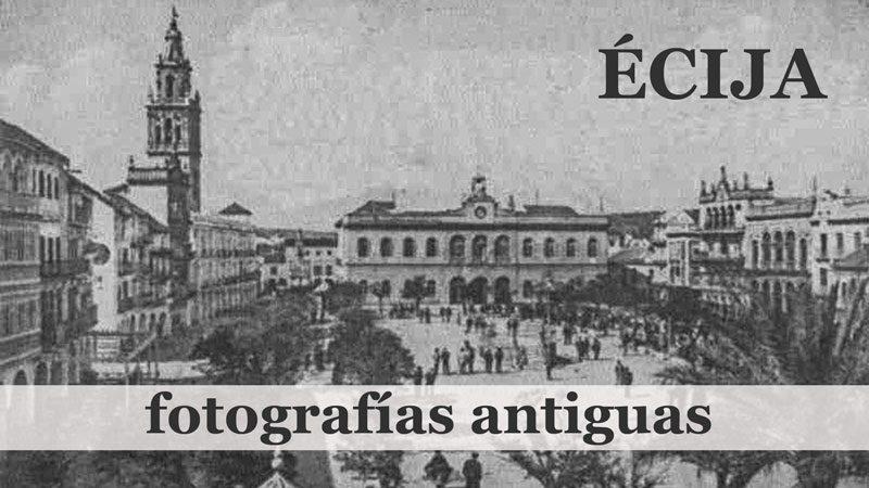 Écija en fotografías antiguas – parte 3 de 5 –